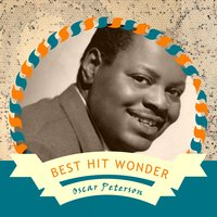 Best Hit Wonder — Oscar Peterson, Oscar Peterson Trio, Oscar Peterson Quartet, Oscar Peterson, Oscar Peterson Trio, Oscar Peterson Quartet