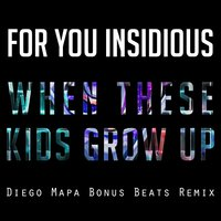 When These Kids Grow up — Diego Mapa, For You Insidious