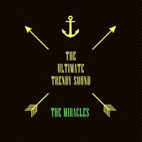 The Ultimate Trendy Sound — The Miracles
