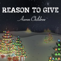 Reason to Give — Aaron Childree
