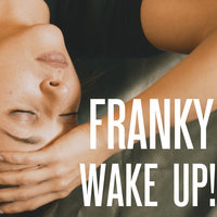Wake Up — FRANKY