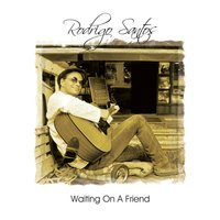 Waiting On a Friend — Rodrigo Santos