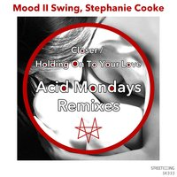 Closer / Holding on to Your Love — Mood II Swing, Stephanie Cooke