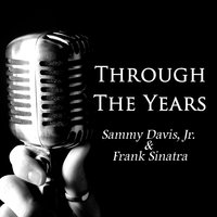 Through The Years — Sammy Davis Jr. & Frank Sinatra