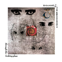 Through The Looking Glass — Siouxsie And The Banshees