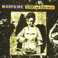B-Sides And Otherwise — Morphine