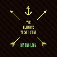 The Ultimate Trendy Sound — Roy Hamilton