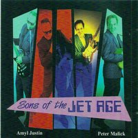 Sons of the Jet Age — Peter Malick, Amyl Justin