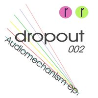 Audiomechanism EP — Dropout