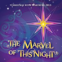 The Marvel of This Night: Christmas With Wartburg 2013 — сборник