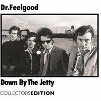 Down By The Jetty — Dr Feelgood, Dr. Feelgood
