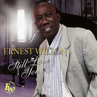 Still Love You — Ernest Wilson