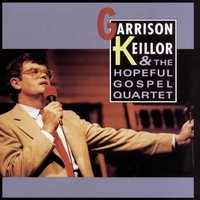 Garrison Keillor And The Hopeful Gospel Quartet — Garrison Keillor, GARRISON KEILLOR AND THE HOPEFUL GOSPEL QUARTET, The Hopeful Gospel Quartet