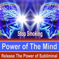 Stop Smoking Power of the Mind - Release the Power of Subliminal Music — Power of the Mind Subliminal Messages