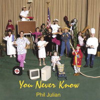 You Never Know — Phil Julian