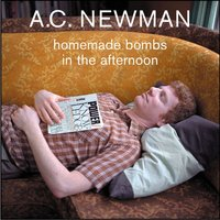 Homemade Bombs In The Afternoon — A.C. Newman