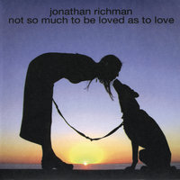 Not So Much To Be Loved As To Love — Jonathan Richman