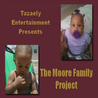 Tazaely Entertainment Presents: The Moore Family Project — The Moore Family