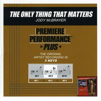 The Only Thing That Matters (Premiere Performance Plus Track) — Jody McBrayer