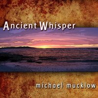 Ancient Whisper — Michael Mucklow