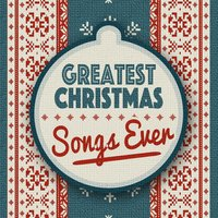 Greatest Christmas Songs Ever — Greatest Christmas Songs