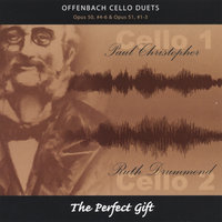 Offenbach Cello Duets Op.50, #4-6 & Op.51 #1-3: the Perfect Gift — Paul Christopher and Ruth Drummond