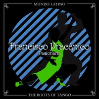 The Roots of Tango - Pasionaria — Francisco Pracanico