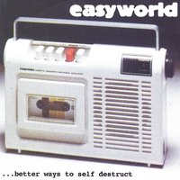 better ways to self destruct — Easyworld
