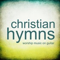 Christian Hymns – Worship Music on Guitar — Instrumental Guitar Songs