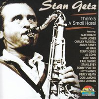 Stan Getz: There's A Small Hotel — Stan Getz