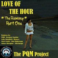 Love Of The Hour - The Remixes Part 1 — The PQM Project