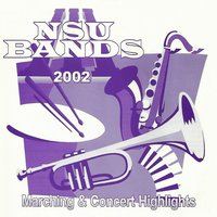 Nsu Bands 2002: Marching and Concert Highlights, Vol. 1 — Northwestern State University Bands