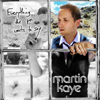 Everything the Pen Wants to Say — Martin Kaye