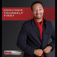 Convince Yourself First — Morris Morrison