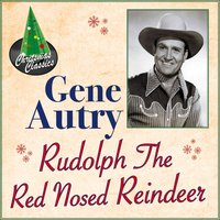 Rudolph the Red Nose Reindeer — Gene Autry