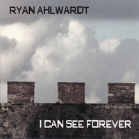 I Can See Forever — Ryan Ahlwardt