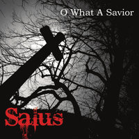O What A Savior — Salus