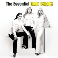 The Essential Dixie Chicks — Dixie Chicks