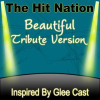 Beautiful - Glee Cast Tribute Version — The Hit Nation