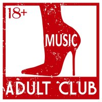 Adult Club Music 18+ — сборник