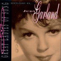 Great Ladies Of Song: Spotlight On Judy Garland — Judy Garland