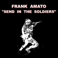 Send in the Soldiers — Frank Amato