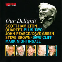 Our Delight! — Scott Hamilton Quartet Plus Two, Steve Brown, John Pearce, Mark Nightingale, Dave Cliff, Dave Green