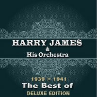 The Best of Harry James from 1939 to 1941 — Harry James & His Orchestra