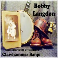 A Little More Good Ol' Fashioned Clawhammer Banjo — Bobby Langdon