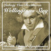 Ludwig Van Beethoven, Wellingtons Sieg — Berlin Virtual Symphonics