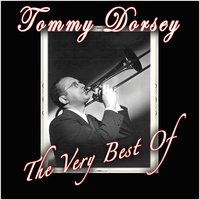 The Very Best Of — Tommy Dorsey Orchestra
