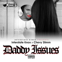 Daddy Issues — Interstate Kings, Interstate Knox, Chevy Slimm