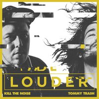 Louder — Tommy Trash, Kill The Noise, Kill The Noise & Tommy Trash