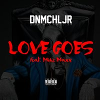 Love Goes (feat. Mike Maxx) — Mike Maxx, Don Michael Jr